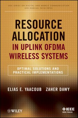 Resource Allocation in Uplink OFDMA Wireless Systems Optimal Solutions and Practical Implementations  2012 9781118074503 Front Cover