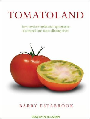 Tomatoland: How Modern Industrial Agriculture Destroyed Our Most Alluring Fruit  2011 edition cover