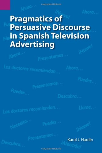 Pragmatics of Persuasive Discourse in Spanish Television Advertising   2001 9781556711503 Front Cover