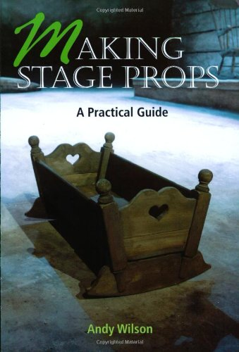 Making Stage Props A Practical Guide  2003 9781861264503 Front Cover