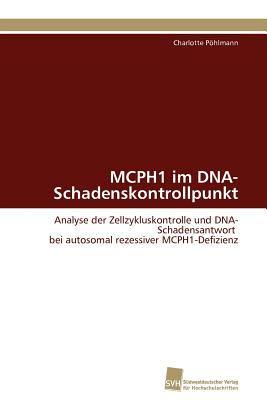 MCPH1 im DNA-Schadenskontrollpunkt Analyse der Zellzykluskontrolle und DNA-Schadensantwort bei autosomal rezessiver MCPH1-Defizienz N/A 9783838125503 Front Cover
