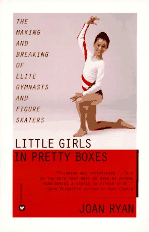 Little Girls in Pretty Boxes The Making and Breaking of Elite Gymnasts and Figure Skaters Revised  edition cover