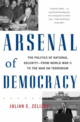 Arsenal of Democracy The Politics of National Security - From World War II to the War on Terrorism N/A edition cover
