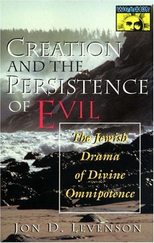 Creation and the Persistence of Evil The Jewish Drama of Divine Omnipotence  1995 edition cover