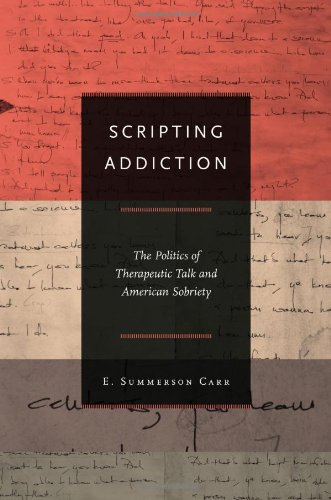 Scripting Addiction The Politics of Therapeutic Talk and American Sobrierty  2011 edition cover