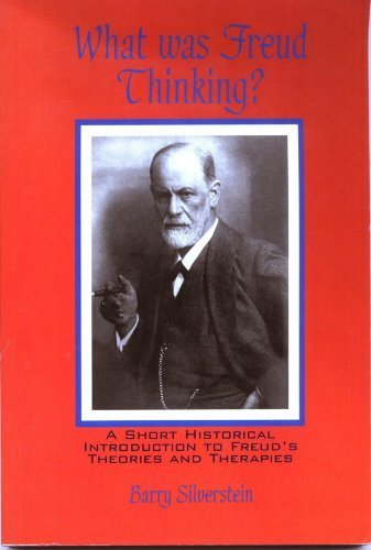 What Was Freud Thinking? A Short Historical Introduction to Freud's Theories and Therapies  2003 (Revised) 9780757503504 Front Cover