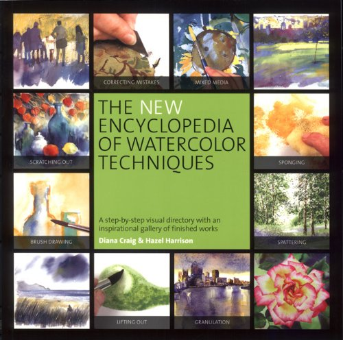New Encyclopedia of Watercolor Techniques A Step-by-Step Visual Directory, with an Inspirational Gallery of Finished Works N/A edition cover