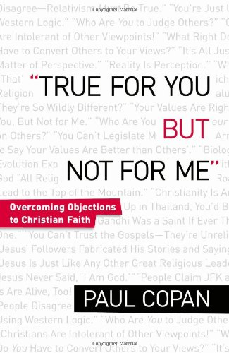 True for You, but Not for Me Overcoming Objections to Christian Faith  2009 (Revised) edition cover