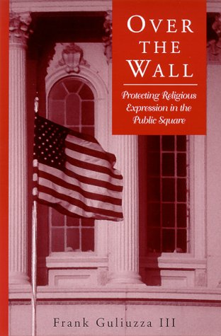 Over the Wall Protecting Religious Expression in the Public Square N/A edition cover