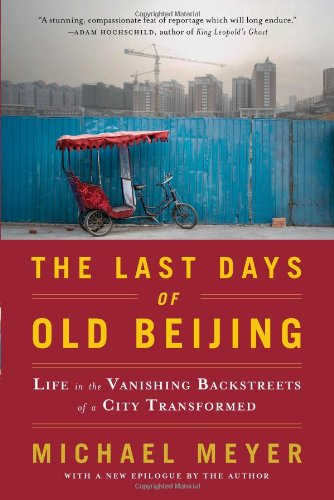 Last Days of Old Beijing Life in the Vanishing Backstreets of a City Transformed N/A edition cover