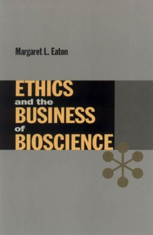 Ethics and the Business of Bioscience   2004 edition cover