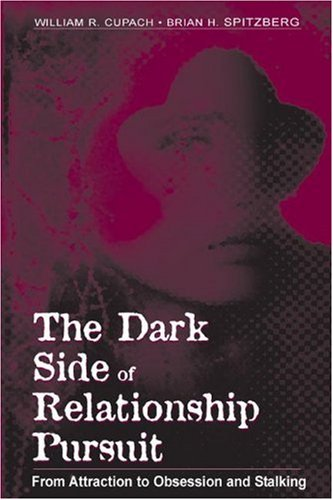 Dark Side of Relationship Pursuit From Attraction to Obsession and Stalking  2004 edition cover