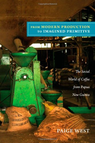 From Modern Production to Imagined Primitive The Social World of Coffee from Papua New Guinea  2012 edition cover