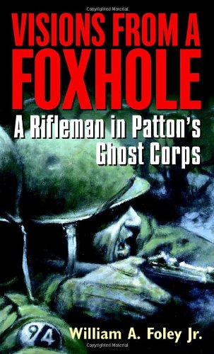 Visions from a Foxhole A Rifleman in Patton's Ghost Corps  2004 edition cover