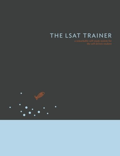 LSAT Trainer A Remarkable Self-Study Guide for the Self-Driven Student  2013 edition cover