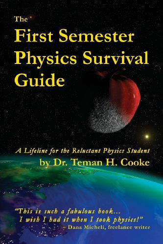 First Semester Physics Survival Guide A Lifeline for the Reluctant Physics Student  2013 9780989320504 Front Cover