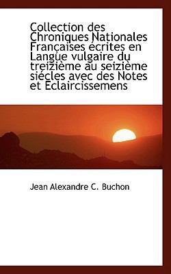Collection des Chroniques Nationales Frantaises Tcrites en Langue Vulgaire du Treizifme Au Seizifme  2009 edition cover