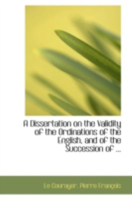 Dissertation on the Validity of the Ordinations of the English, and of the Succession Of  N/A 9781113184504 Front Cover