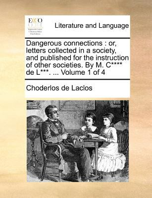 Dangerous Connections Or, letters collected in a society, and published for the instruction of other societies. by M. C**** de L***... . Volume 1 O N/A edition cover