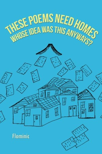 These Poems Need Homes - Whose Idea Was This Anyways?   2013 9781491837504 Front Cover