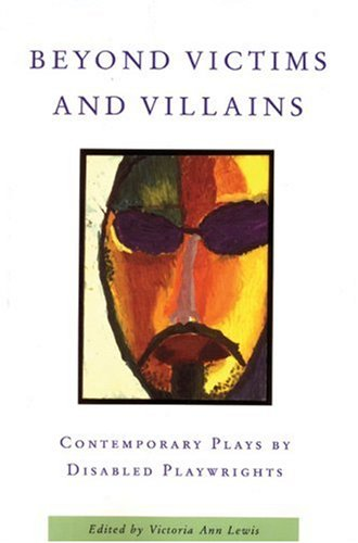Beyond Victims and Villains Contemporary Plays by Disabled Playwrights  2004 edition cover
