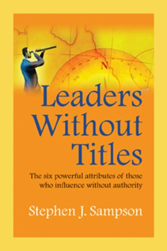 Leaders Without Titles The Six Powerful Attributes of Those Who Influence Without Authority N/A edition cover