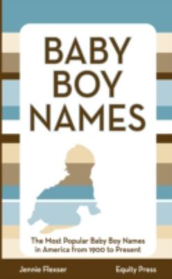 Top 100 Baby Boy Names : Baby Boy Names: Top Baby Boy Names in America From 1900-2007 N/A edition cover