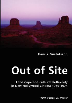Out of Site - Landscape and Cultural Reflexivity in New Hollywood Cinema 1969-1974 N/A 9783836458504 Front Cover