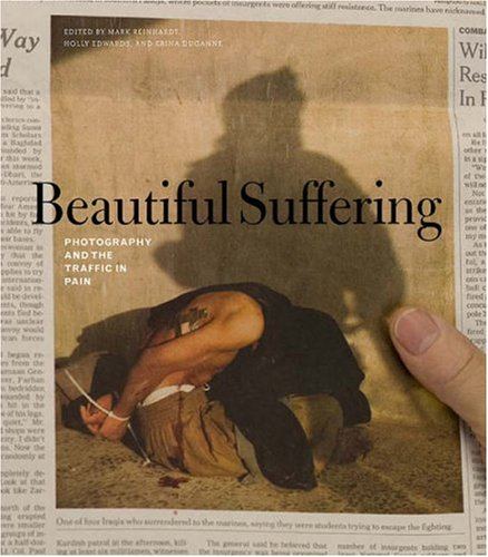Beautiful Suffering Photography and the Traffic in Pain  2006 9780226709505 Front Cover