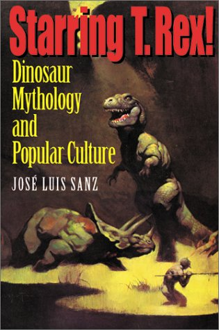 Starring T. Rex! Dinosaur Mythology and Popular Culture  2002 edition cover