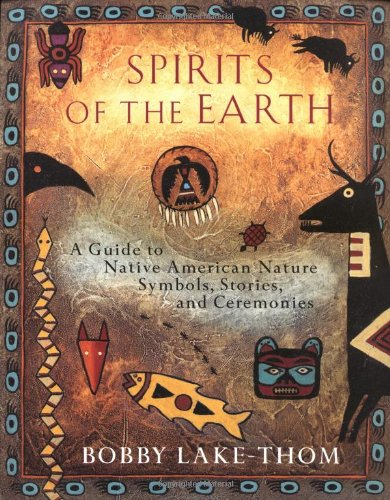 Spirits of the Earth A Guide to Native American Nature Symbols, Stories, and Ceremonies N/A edition cover