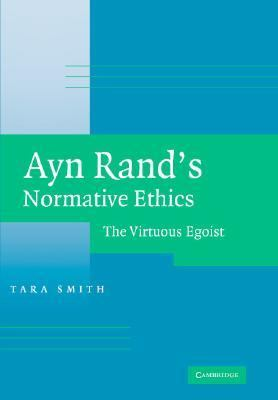 Ayn Rand's Normative Ethics The Virtuous Egoist  2006 9780521860505 Front Cover
