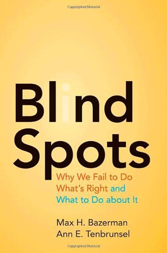 Blind Spots Why We Fail to Do What's Right and What to Do about It  2011 edition cover
