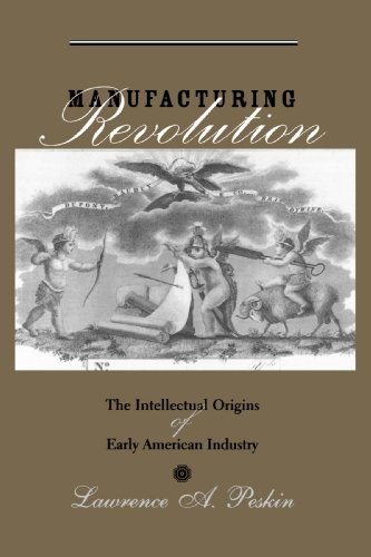 Manufacturing Revolution The Intellectual Origins of Early American Industry  2004 edition cover