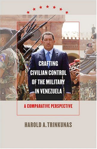Crafting Civilian Control of the Military in Venezuela A Comparative Perspective  2005 edition cover