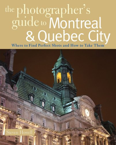Photographer's Guide to Montreal and Quebec City Where to Find Perfect Shots and How to Take Them  2009 9780881508505 Front Cover