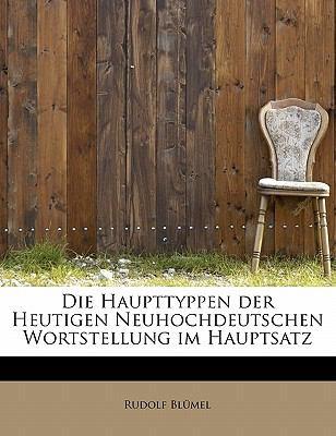 Die Haupttyppen der Heutigen Neuhochdeutschen Wortstellung Im Hauptsatz  N/A 9781113989505 Front Cover
