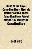 Ships of the Royal Canadian Navy Aircraft Carriers of the Royal Canadian Navy, Patrol Vessels of the Royal Canadian Navy N/A edition cover