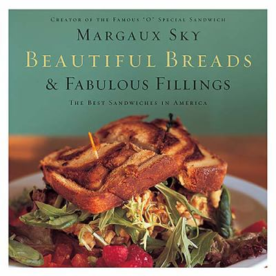 Beautiful Breads and Fabulous Fillings The Best Sandwiches in America  2006 9781401602505 Front Cover