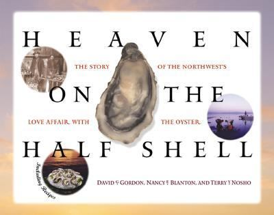 Heaven on the Half Shell The Story of the Northwest's Love Affair with the Oyster  2001 9781558685505 Front Cover