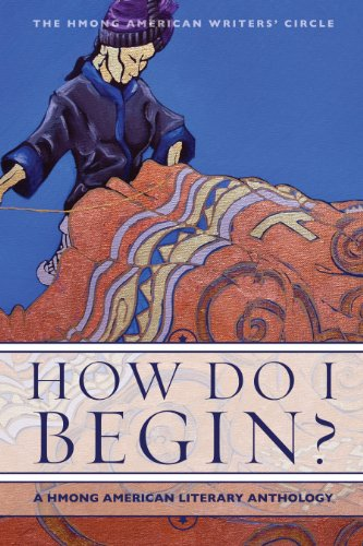 How Do I Begin?: A Hmong American Literary Anthology  2011 9781597141505 Front Cover