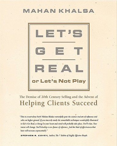 Let's Get Real or Let's Not Play : The Demise of 20th Century Selling and the Advent of Helping Clients Suceed 1st edition cover