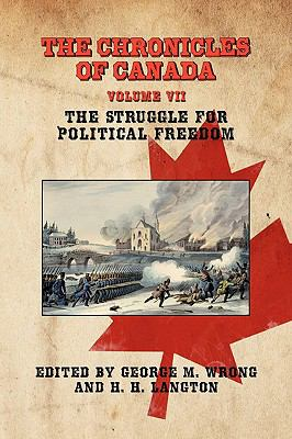 Chronicles of Canad Volume VII - the Struggle for Political Freedom  2009 9781934757505 Front Cover