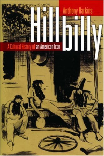 Hillbilly A Cultural History of an American Icon  2005 9780195189506 Front Cover