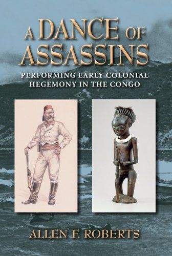Dance of Assassins Performing Early Colonial Hegemony in the Congo  2012 9780253007506 Front Cover