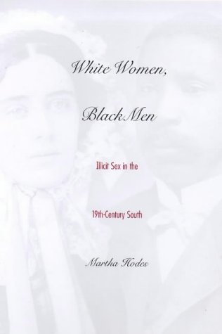 White Women, Black Men Illicit Sex in the Nineteenth-Century South  1999 edition cover