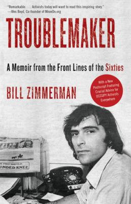 Troublemaker A Memoir from the Front Lines of the Sixties N/A edition cover