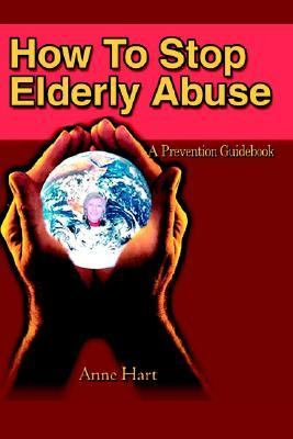 How to Stop Elderly Abuse A Prevention Guidebook N/A 9780595235506 Front Cover