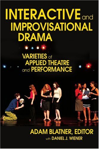 Interactive and Improvisational Drama Varieties of Applied Theatre and Performance  2007 edition cover