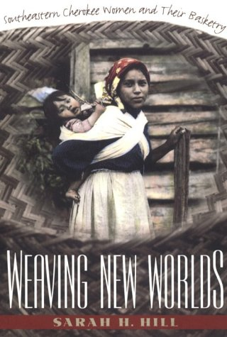 Weaving New Worlds Southeastern Cherokee Women and Their Basketry  1997 edition cover